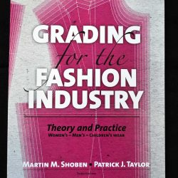 Grading for the Fashion Industry - Theory and Practice