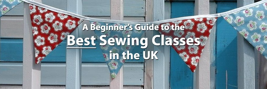 A Beginners guide to the best sewing classes in the UK in 2016