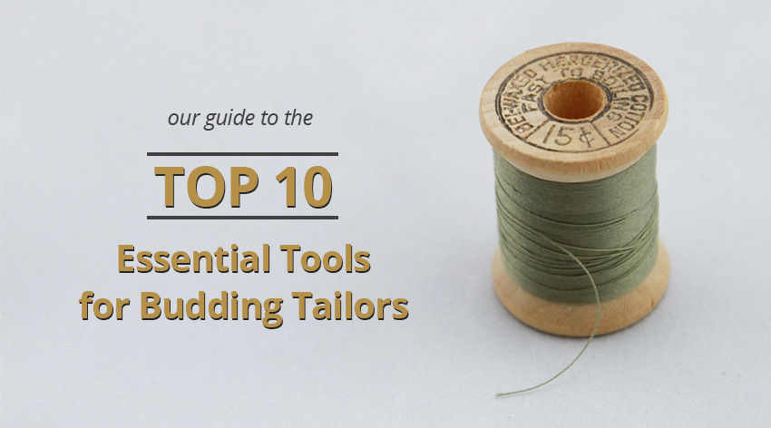 The WIlliam Gee Guide to the Top 10 Essential Tools for Budding Tailors
